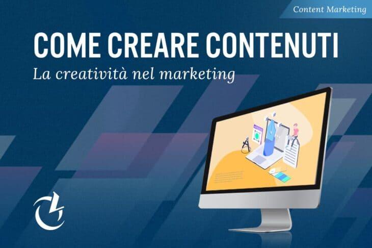 come creare contenuti creativi per il marketing